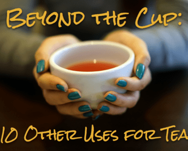 Beyond the Cup: 10 Other Uses for Tea