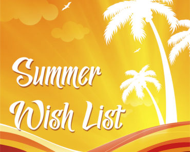 What's on Your Summer Wish List?